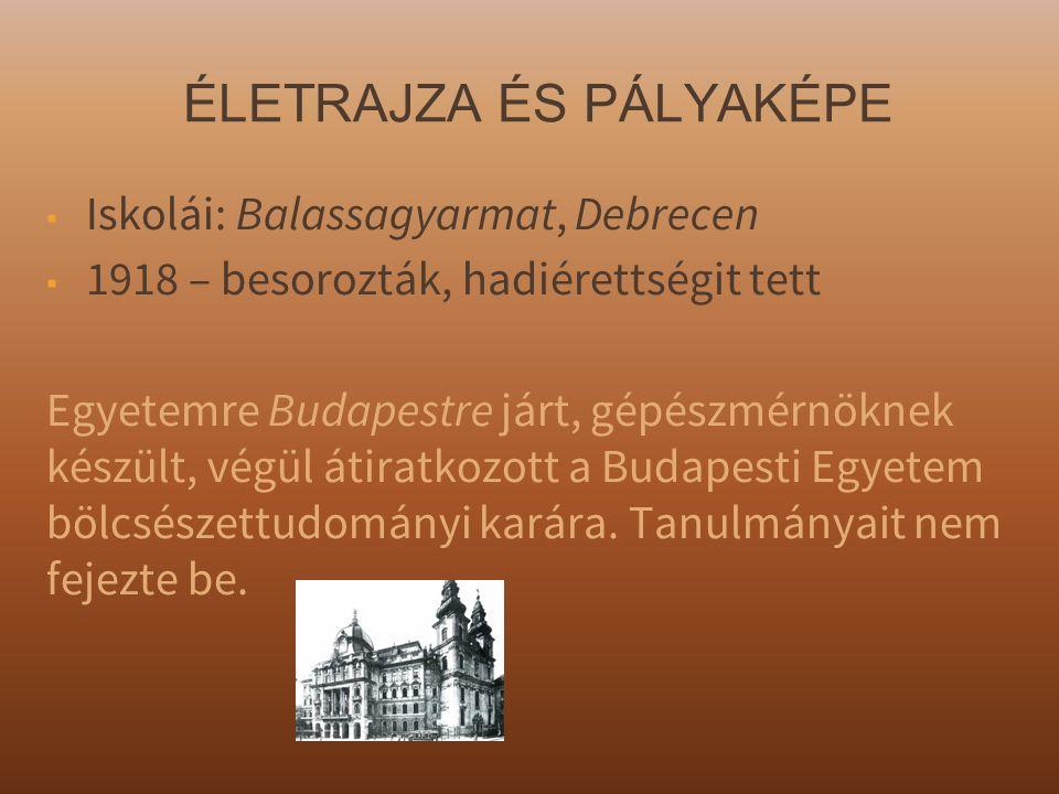 ÉLETRAJZA ÉS PÁLYAKÉPE ▪ Iskolái: Balassagyarmat, Debrecen ▪ 1918 – besorozták, hadiérettségit tett Egyetemre Budapestre járt, gépészmérnöknek készült, végül átiratkozott a Budapesti Egyetem bölcsészettudományi karára.