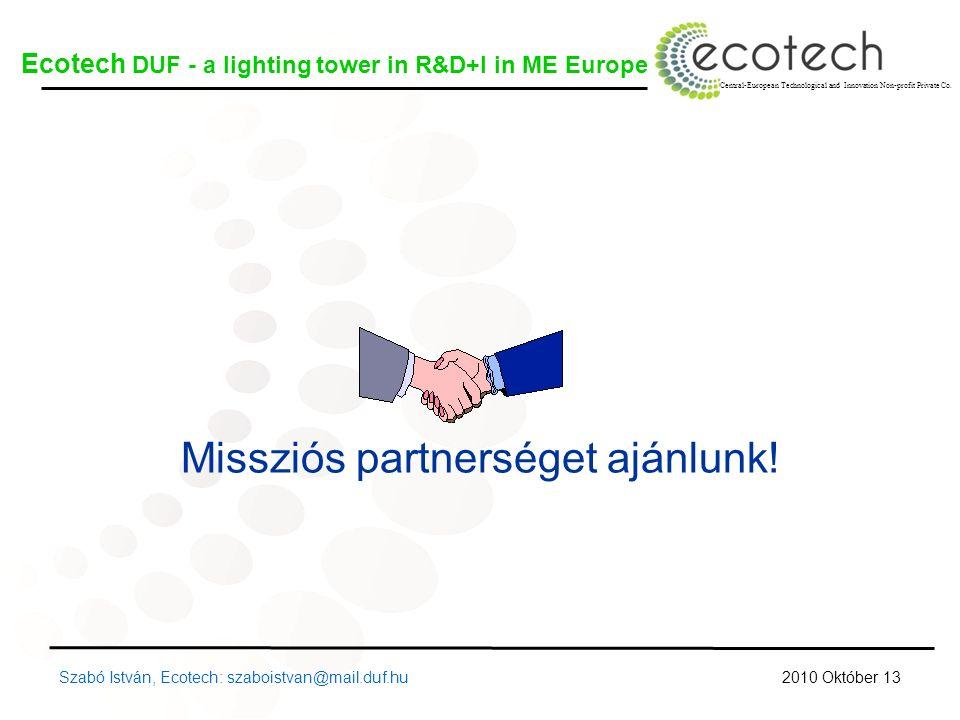 Szabó István, Ecotech: szaboistvan@mail.duf.hu Missziós partnerséget ajánlunk.
