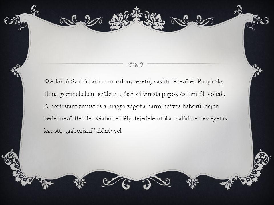 ❖ A költő Szabó Lőrinc mozdonyvezető, vasúti fékező és Panyiczky Ilona gyermekeként született, ősei kálvinista papok és tanítók voltak. A protestantiz
