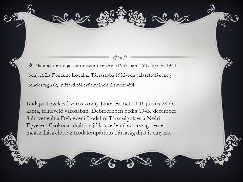 ❖ a Baumgarten-díjat háromszor nyerte el (1932-ben, 1937-ben és 1944- ben). A La Fontaine Irodalmi Társaságba 1932-ben választották meg rendes tagnak,