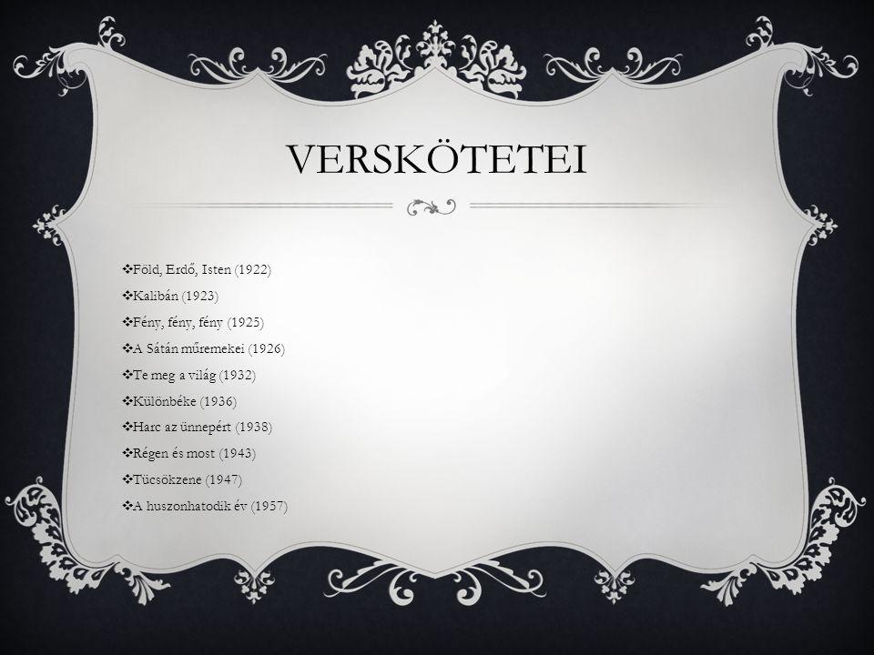 VERSKÖTETEI ❖ Föld, Erdő, Isten (1922) ❖ Kalibán (1923) ❖ Fény, fény, fény (1925) ❖ A Sátán műremekei (1926) ❖ Te meg a világ (1932) ❖ Különbéke (1936