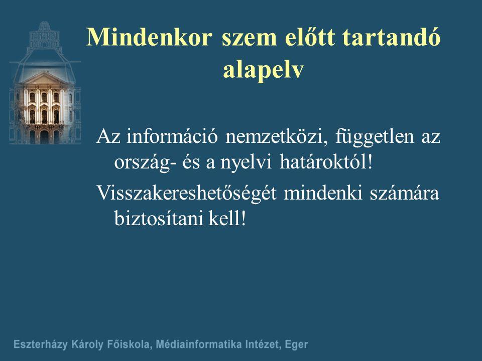 Mindenkor szem előtt tartandó alapelv Az információ nemzetközi, független az ország- és a nyelvi határoktól.