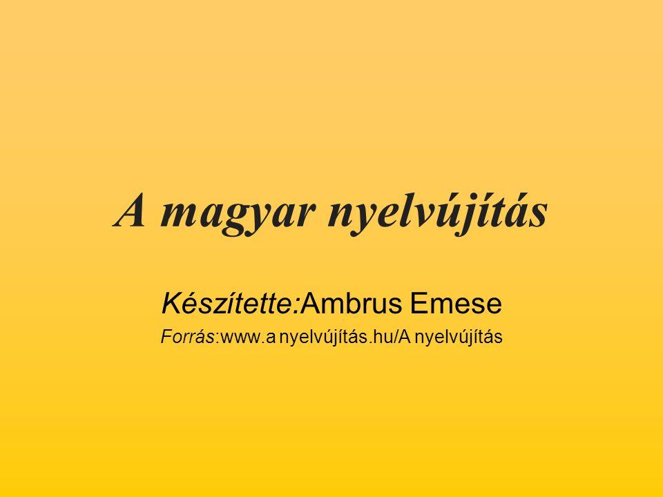A magyar nyelvújítás Készítette:Ambrus Emese Forrás:www.a nyelvújítás.hu/A nyelvújítás
