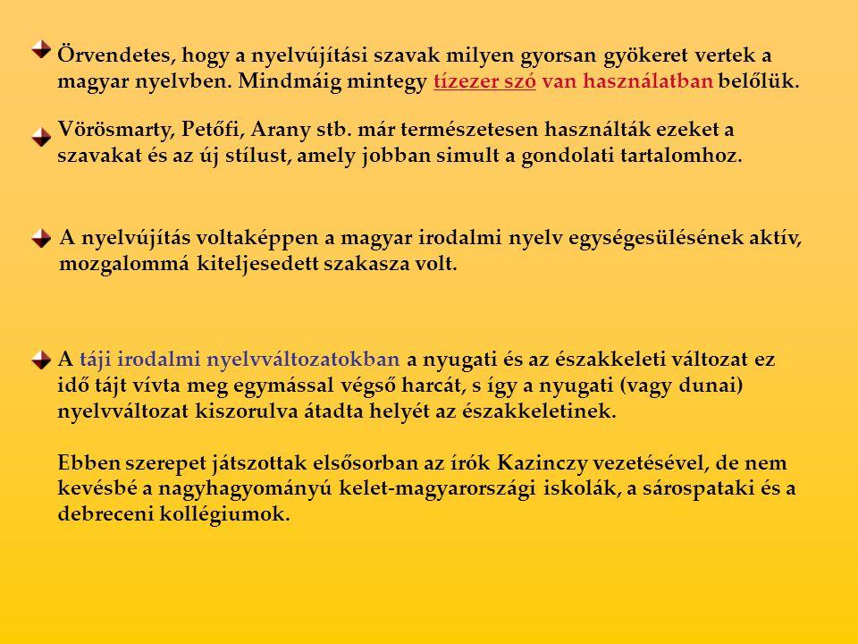 Örvendetes, hogy a nyelvújítási szavak milyen gyorsan gyökeret vertek a magyar nyelvben.