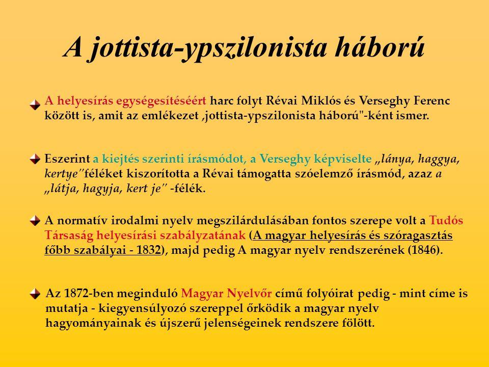 A jottista-ypszilonista háború A helyesírás egységesítéséért harc folyt Révai Miklós és Verseghy Ferenc között is, amit az emlékezet,jottista-ypszilonista háború -ként ismer.