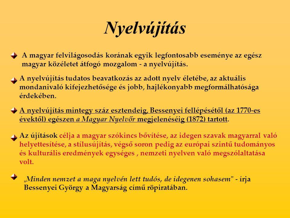 Nyelvújítás A magyar felvilágosodás korának egyik legfontosabb eseménye az egész magyar közéletet átfogó mozgalom - a nyelvújítás.