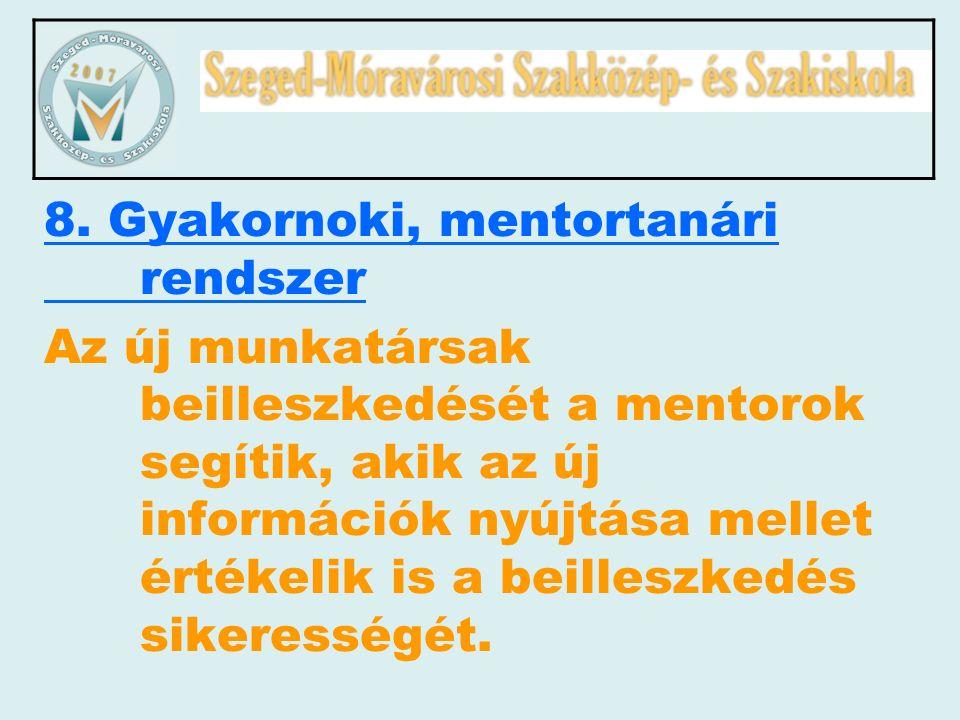 8. Gyakornoki, mentortanári rendszer Az új munkatársak beilleszkedését a mentorok segítik, akik az új információk nyújtása mellet értékelik is a beill
