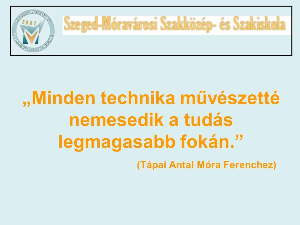"""""""Minden technika művészetté nemesedik a tudás legmagasabb fokán. (Tápai Antal Móra Ferenchez)"""