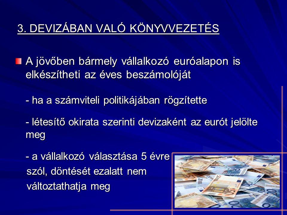 3. DEVIZÁBAN VALÓ KÖNYVVEZETÉS A jövőben bármely vállalkozó euróalapon is elkészítheti az éves beszámolóját - ha a számviteli politikájában rögzítette