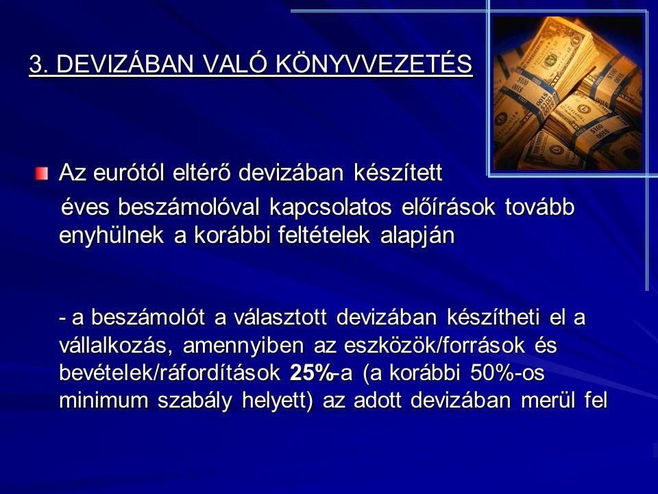 3. DEVIZÁBAN VALÓ KÖNYVVEZETÉS Az eurótól eltérő devizában készített éves beszámolóval kapcsolatos előírások tovább enyhülnek a korábbi feltételek ala