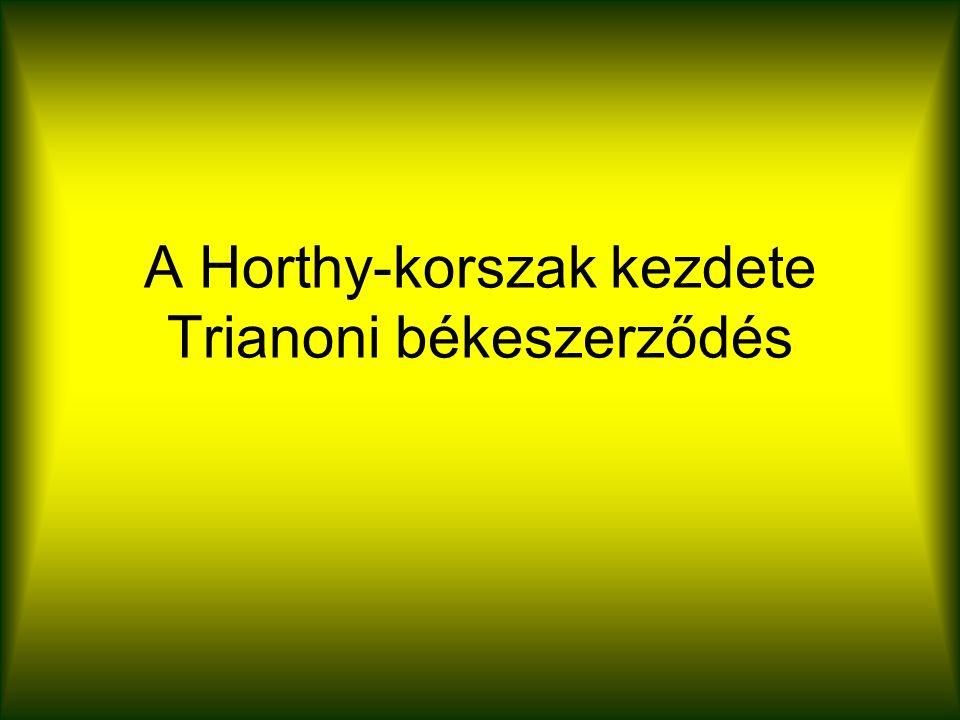 A Horthy-korszak kezdete Trianoni békeszerződés