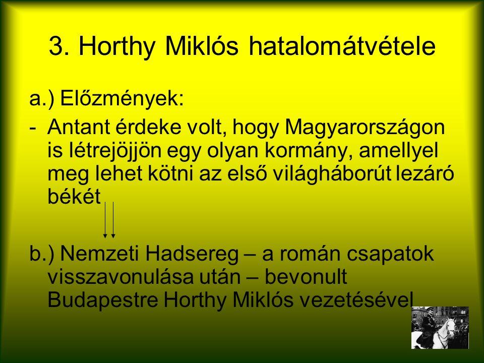 3. Horthy Miklós hatalomátvétele a.) Előzmények: -Antant érdeke volt, hogy Magyarországon is létrejöjjön egy olyan kormány, amellyel meg lehet kötni a