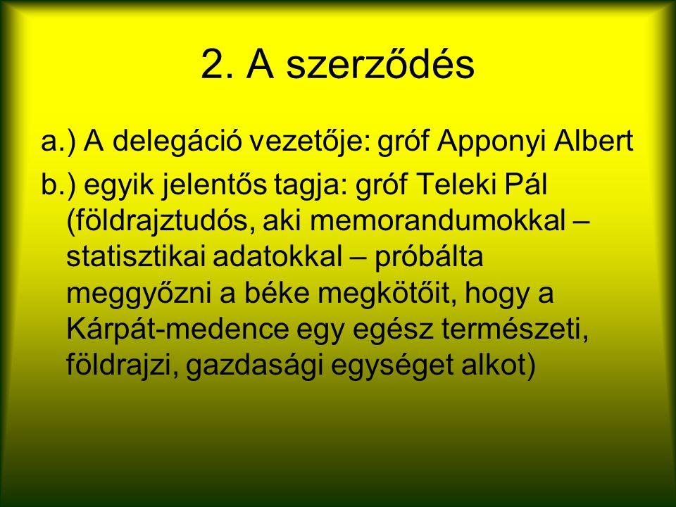 2. A szerződés a.) A delegáció vezetője: gróf Apponyi Albert b.) egyik jelentős tagja: gróf Teleki Pál (földrajztudós, aki memorandumokkal – statiszti