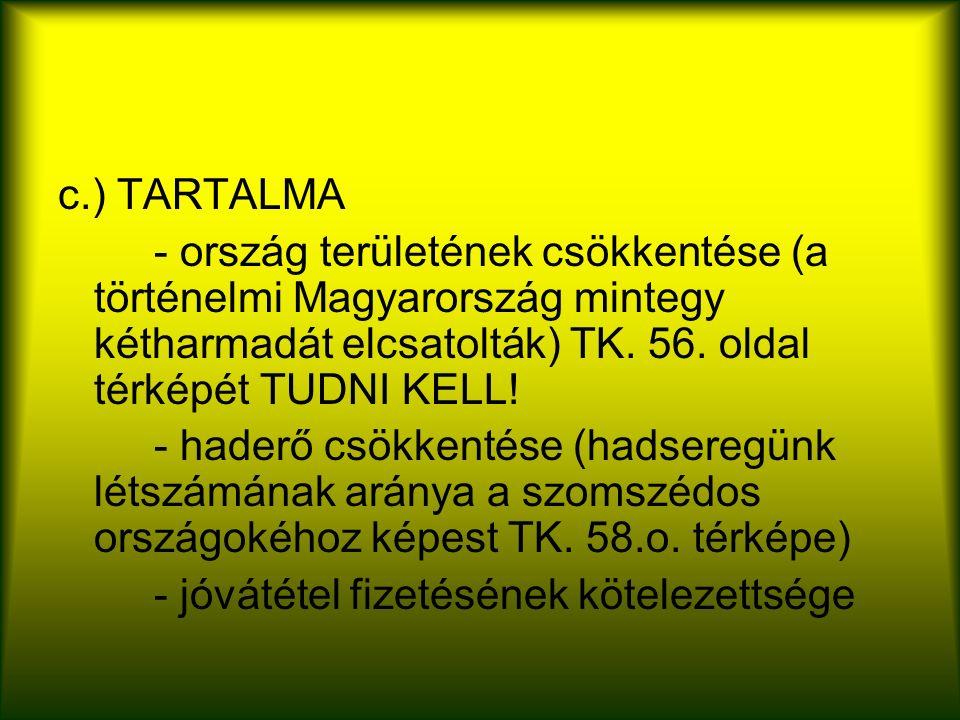 c.) TARTALMA - ország területének csökkentése (a történelmi Magyarország mintegy kétharmadát elcsatolták) TK.