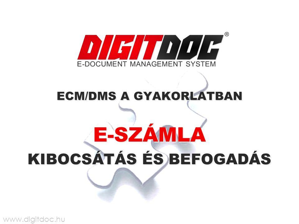 ECM/DMS A GYAKORLATBAN E-SZÁMLA KIBOCSÁTÁS ÉS BEFOGADÁS E-SZÁMLA KIBOCSÁTÁS ÉS BEFOGADÁS www.digitdoc.hu