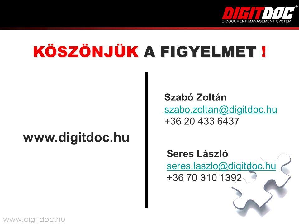 Szabó Zoltán szabo.zoltan@digitdoc.hu +36 20 433 6437 szabo.zoltan@digitdoc.hu KÖSZÖNJÜK A FIGYELMET .