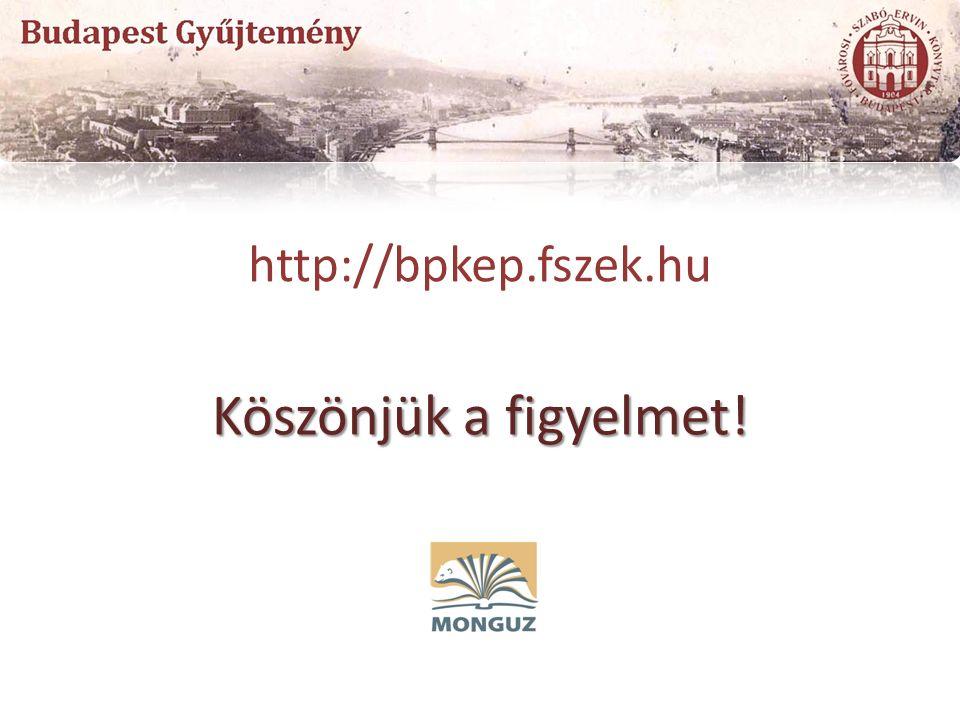 Köszönjük a figyelmet! http://bpkep.fszek.hu