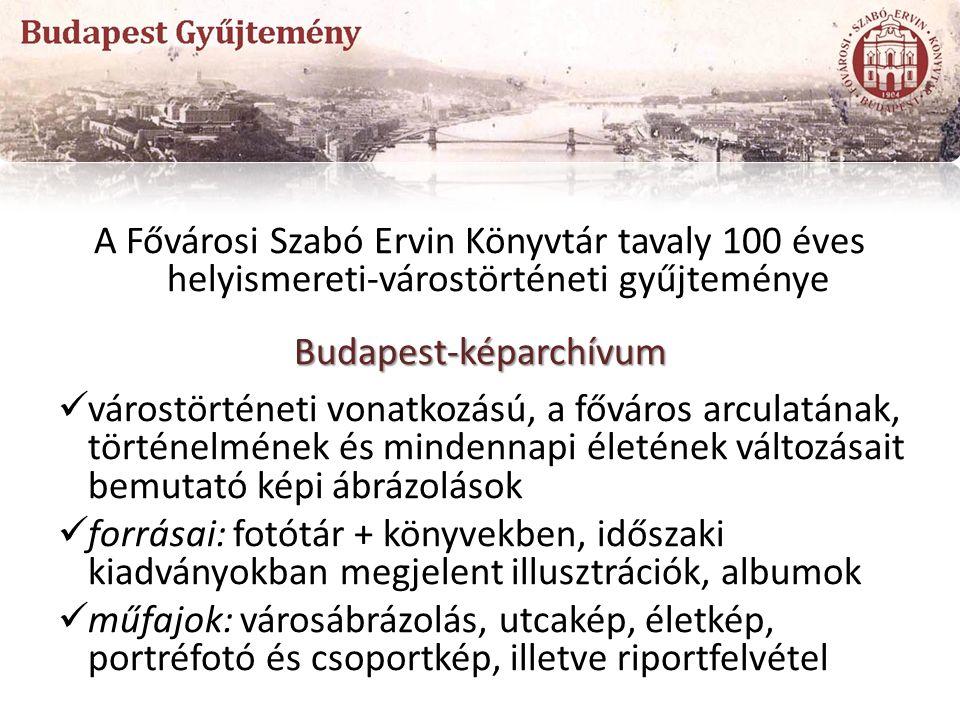 A Fővárosi Szabó Ervin Könyvtár tavaly 100 éves helyismereti-várostörténeti gyűjteményeBudapest-képarchívum várostörténeti vonatkozású, a főváros arcu
