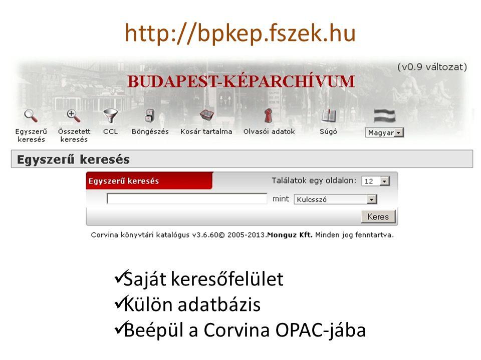 http://bpkep.fszek.hu Saját keresőfelület Külön adatbázis Beépül a Corvina OPAC-jába
