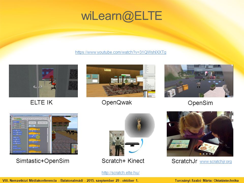 wiLearn@ELTE VIII. Nemzetközi Médiakonferencia - Balatonalmádi - 2015. szeptember 29 - október 1. Turcsányi-Szabó Márta: Oktatástechnika ELTE IK OpenQ