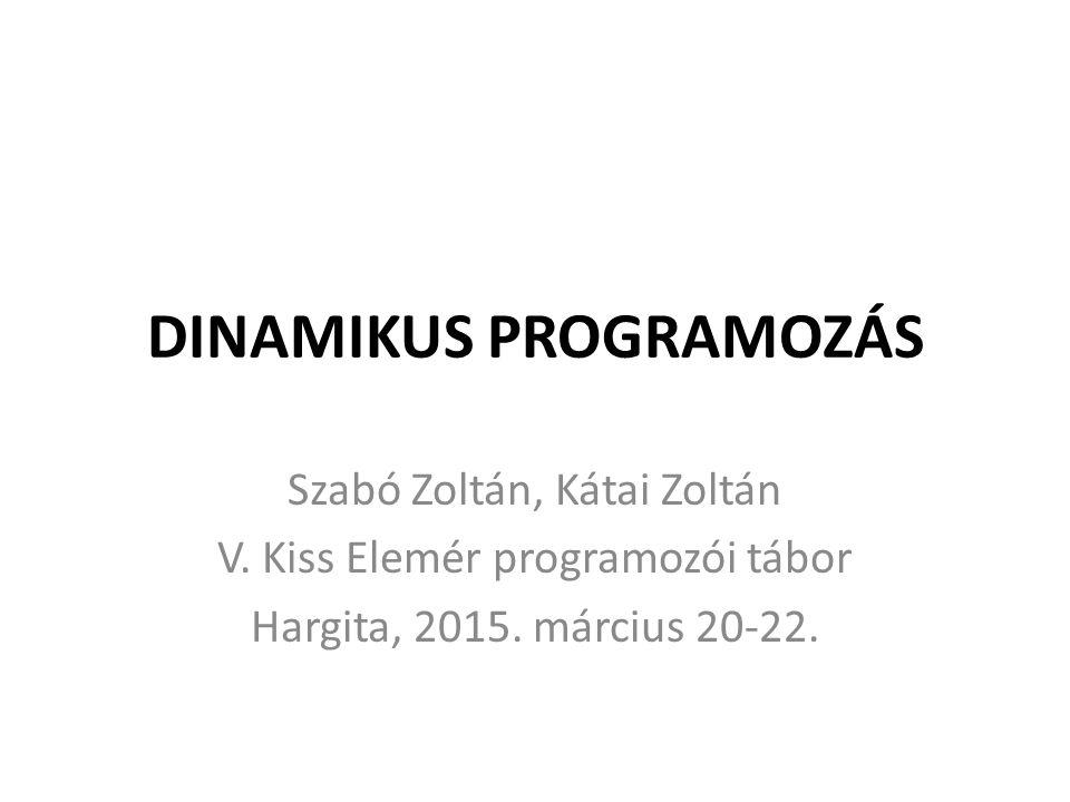 DINAMIKUS PROGRAMOZÁS Szabó Zoltán, Kátai Zoltán V.