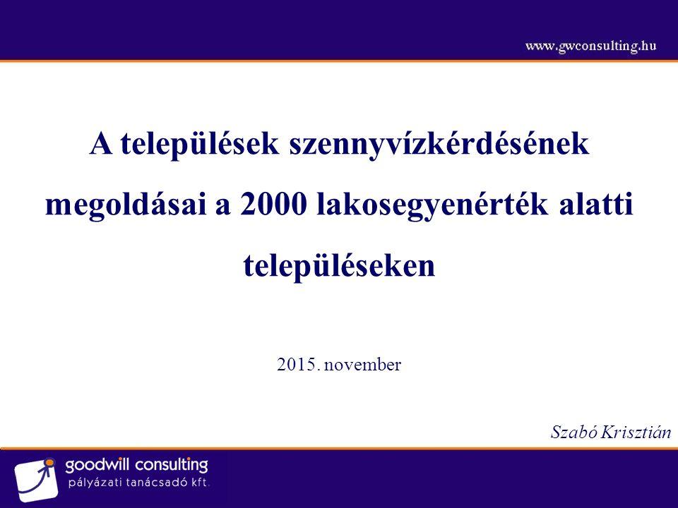 A települések szennyvízkérdésének megoldásai a 2000 lakosegyenérték alatti településeken 2015. november Szabó Krisztián