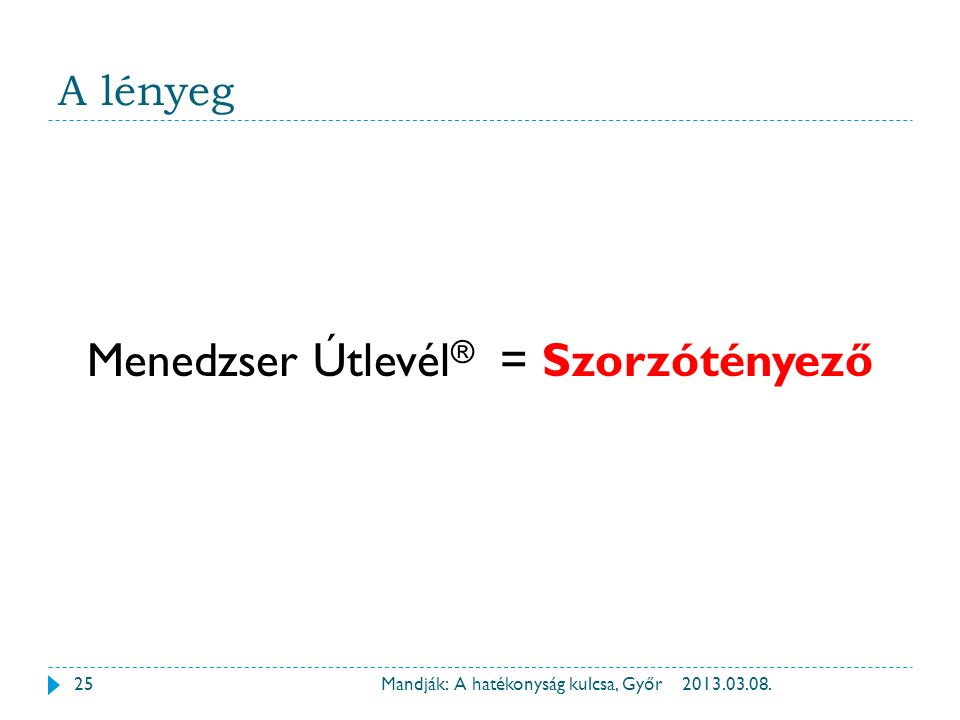 A lényeg 2013.03.08.Mandják: A hatékonyság kulcsa, Győr Menedzser Útlevél ® = Szorzótényező 25