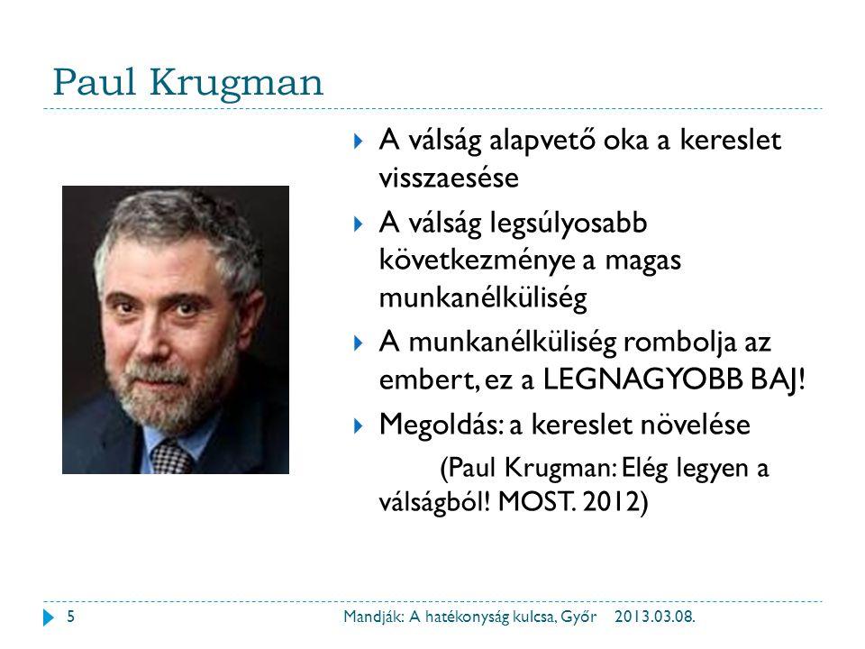 Paul Krugman 2013.03.08.Mandják: A hatékonyság kulcsa, Győr  A válság alapvető oka a kereslet visszaesése  A válság legsúlyosabb következménye a mag