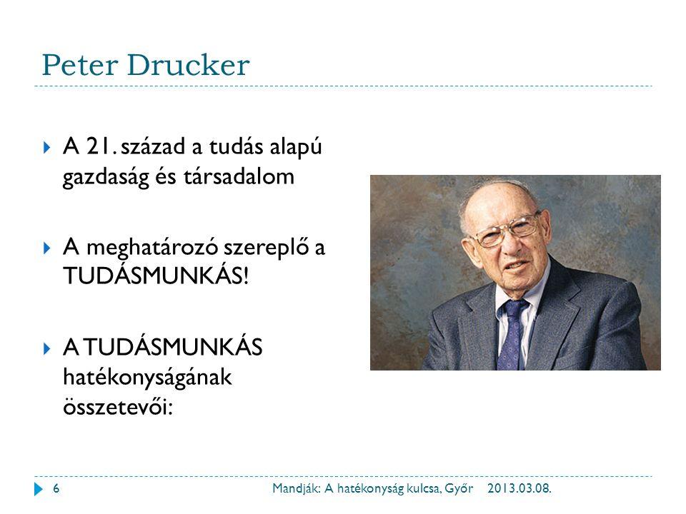 Peter Drucker 2013.03.08.Mandják: A hatékonyság kulcsa, Győr  A feladatának pontos meghatározása  Önállóság biztosítása  Folyamatos törekvés az innovációra  Folyamatos tanulás, egyéni és közösségi  A minőségre való törekvés  A tudásmunkás forrásnak és nem költségtényezőnek tekintendő (Peter Drucker: L'avenir du management 1999) 7