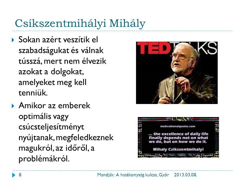 Csíkszentmihályi Mihály 2013.03.08.Mandják: A hatékonyság kulcsa, Győr  Sokan azért veszítik el szabadságukat és válnak tússzá, mert nem élvezik azok