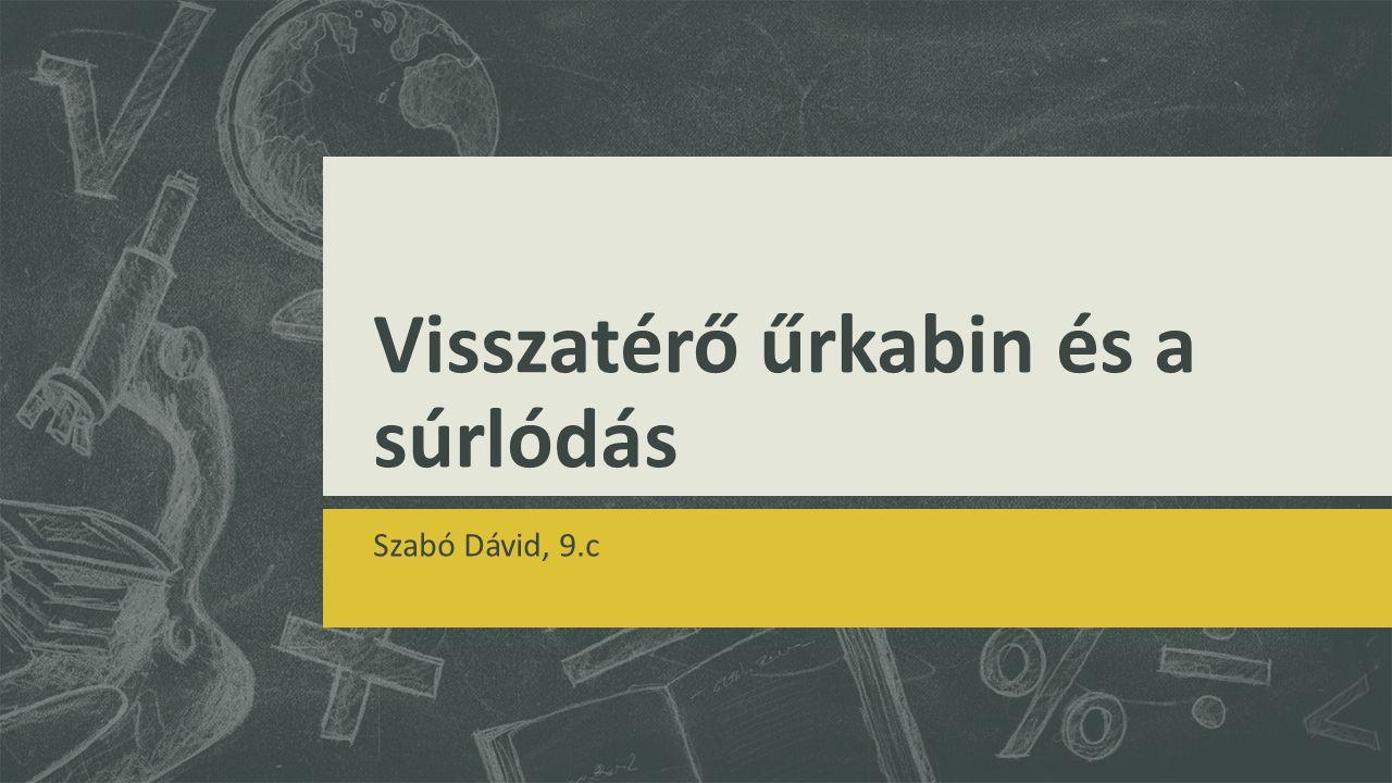Visszatérő űrkabin és a súrlódás Szabó Dávid, 9.c