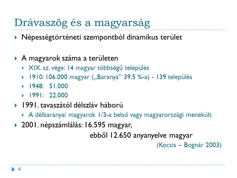 Drávaszög és a magyarság  Népességtörténeti szempontból dinamikus terület  A magyarok száma a területen  XIX. sz. vége: 14 magyar többségű települé