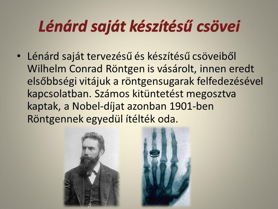 Lénárd saját tervezésű és készítésű csöveiből Wilhelm Conrad Röntgen is vásárolt, innen eredt elsőbbségi vitájuk a röntgensugarak felfedezésével kapcs
