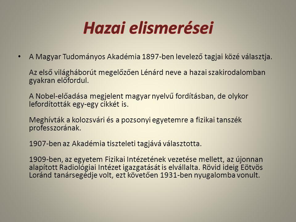 A Magyar Tudományos Akadémia 1897-ben levelező tagjai közé választja. Az első világháborút megelőzően Lénárd neve a hazai szakirodalomban gyakran előf