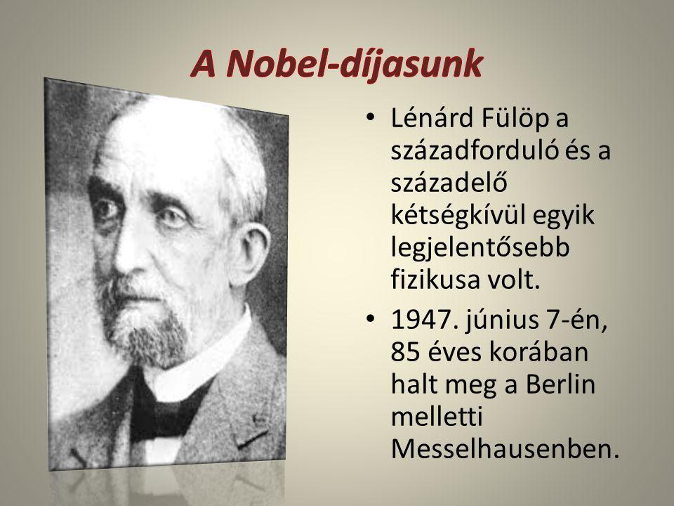 Lénárd Fülöp a századforduló és a századelő kétségkívül egyik legjelentősebb fizikusa volt. 1947. június 7-én, 85 éves korában halt meg a Berlin melle