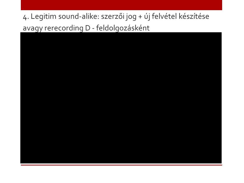4. Legitim sound-alike: szerzői jog + új felvétel készítése avagy rerecording D - feldolgozásként