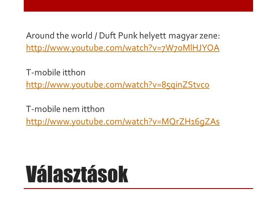 Választások Around the world / Duft Punk helyett magyar zene: http://www.youtube.com/watch?v=7W7oMlHJYOA T-mobile itthon http://www.youtube.com/watch?