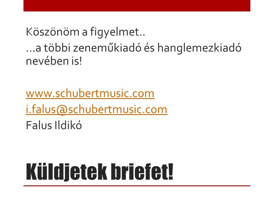 Küldjetek briefet! Köszönöm a figyelmet.. …a többi zeneműkiadó és hanglemezkiadó nevében is! www.schubertmusic.com i.falus@schubertmusic.com Falus Ild