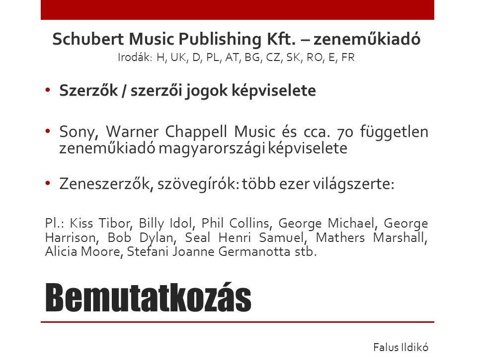 Bemutatkozás Schubert Music Publishing Kft. – zeneműkiadó Irodák: H, UK, D, PL, AT, BG, CZ, SK, RO, E, FR Szerzők / szerzői jogok képviselete Sony, Wa