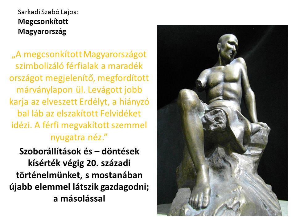 """Sarkadi Szabó Lajos: Megcsonkított Magyarország """"A megcsonkított Magyarországot szimbolizáló férfialak a maradék országot megjelenítő, megfordított márványlapon ül."""