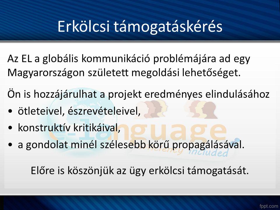 Erkölcsi támogatáskérés Az EL a globális kommunikáció problémájára ad egy Magyarországon született megoldási lehetőséget.