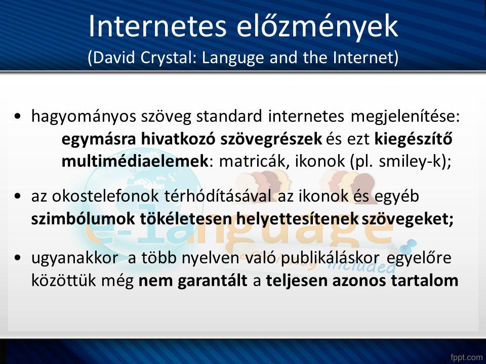 Internetes előzmények (David Crystal: Languge and the Internet) hagyományos szöveg standard internetes megjelenítése: egymásra hivatkozó szövegrészek és ezt kiegészítő multimédiaelemek: matricák, ikonok (pl.
