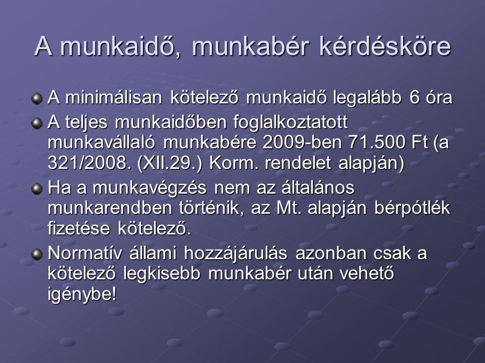 A munkaidő, munkabér kérdésköre A minimálisan kötelező munkaidő legalább 6 óra A teljes munkaidőben foglalkoztatott munkavállaló munkabére 2009-ben 71.500 Ft (a 321/2008.