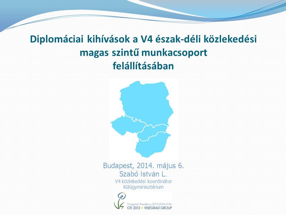Diplomáciai kihívások a V4 észak-déli közlekedési magas szintű munkacsoport felállításában Budapest, 2014.