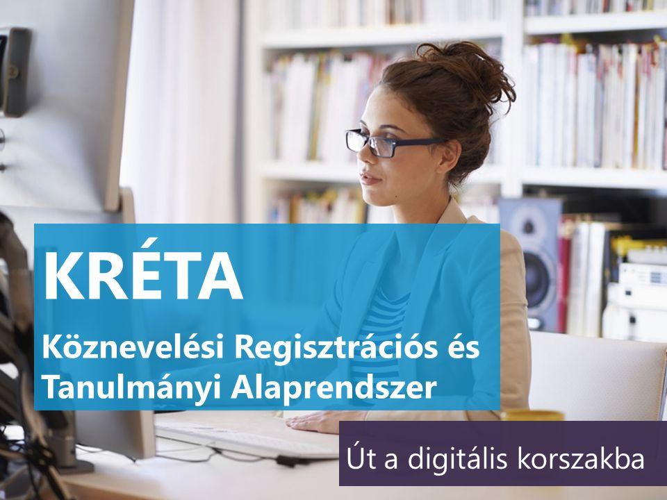KRÉTA Köznevelési Regisztrációs és Tanulmányi Alaprendszer Út a digitális korszakba