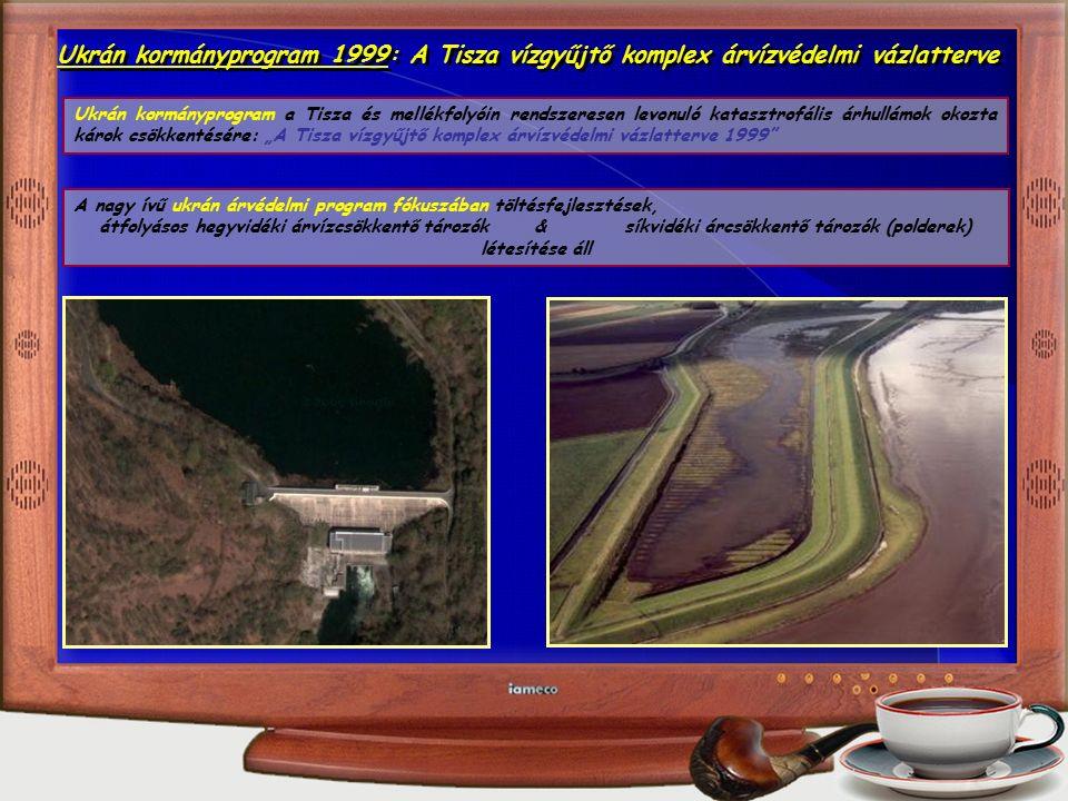 """A nagy ívű ukrán árvédelmi program fókuszában töltésfejlesztések, átfolyásos hegyvidéki árvízcsökkentő tározók & síkvidéki árcsökkentő tározók (polderek) létesítése áll Ukrán kormányprogram 1999: A Tisza vízgyűjtő komplex árvízvédelmi vázlatterve Ukrán kormányprogram a Tisza és mellékfolyóin rendszeresen levonuló katasztrofális árhullámok okozta károk csökkentésére: """"A Tisza vízgyűjtő komplex árvízvédelmi vázlatterve 1999"""