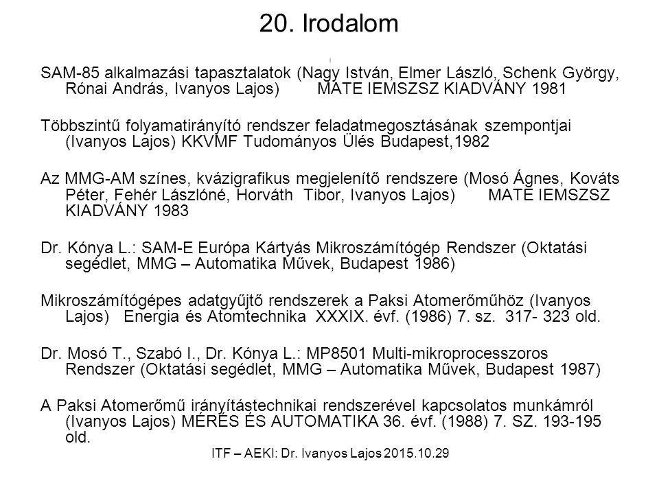 20. Irodalom I SAM-85 alkalmazási tapasztalatok (Nagy István, Elmer László, Schenk György, Rónai András, Ivanyos Lajos) MATE IEMSZSZ KIADVÁNY 1981 Töb