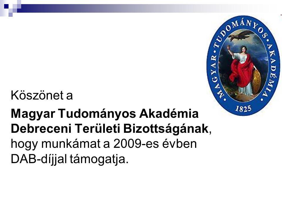 Köszönet a Magyar Tudományos Akadémia Debreceni Területi Bizottságának, hogy munkámat a 2009-es évben DAB-díjjal támogatja.
