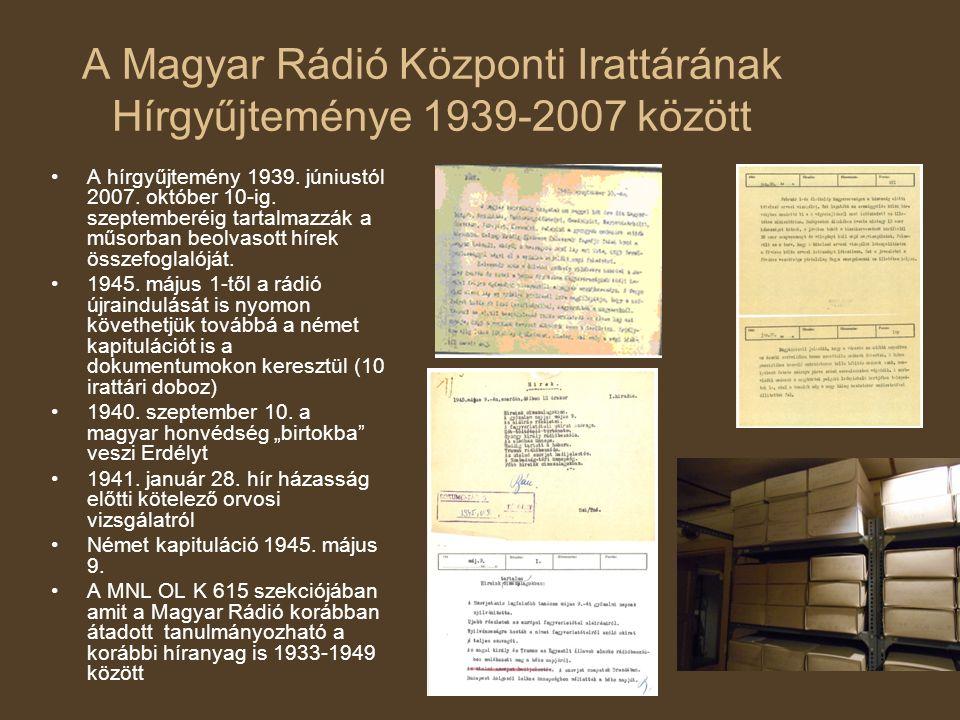 A Magyar Rádió Központi Irattárának Hírgyűjteménye 1939-2007 között A hírgyűjtemény 1939. júniustól 2007. október 10-ig. szeptemberéig tartalmazzák a