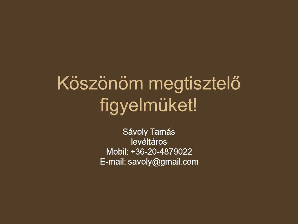 Köszönöm megtisztelő figyelmüket! Sávoly Tamás levéltáros Mobil: +36-20-4879022 E-mail: savoly@gmail.com
